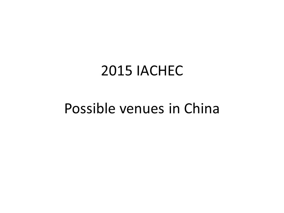 2015 IACHEC Possible venues in China