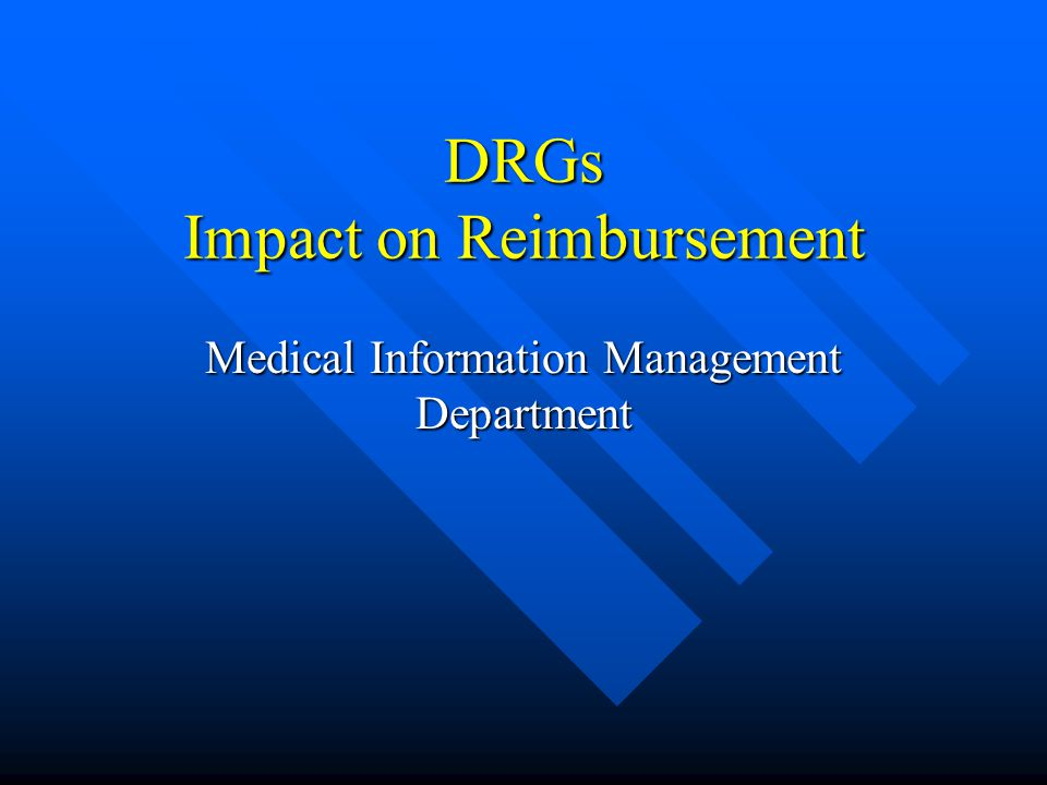DRGs Impact on Reimbursement Medical Information Management Department
