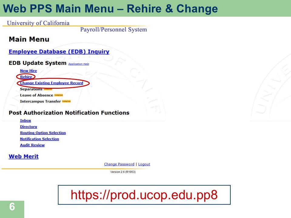6 Web PPS Main Menu – Rehire & Change https://prod.ucop.edu.pp8