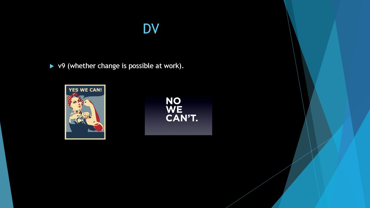 DV  v9 (whether change is possible at work).