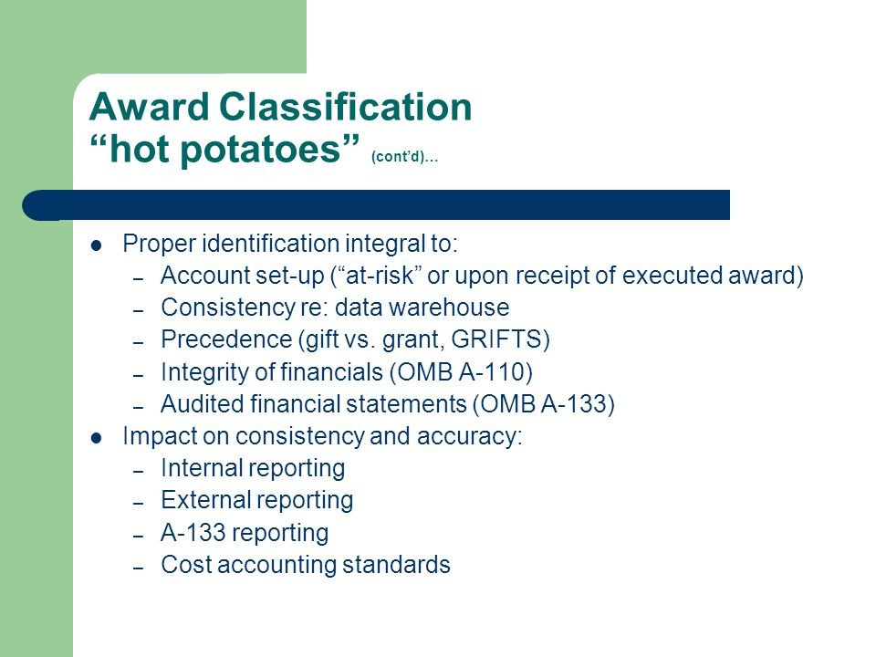 "Award Classification ""hot potatoes"" (cont'd)… Proper identification integral to: – Account set-up (""at-risk"" or upon receipt of executed award) – Cons"