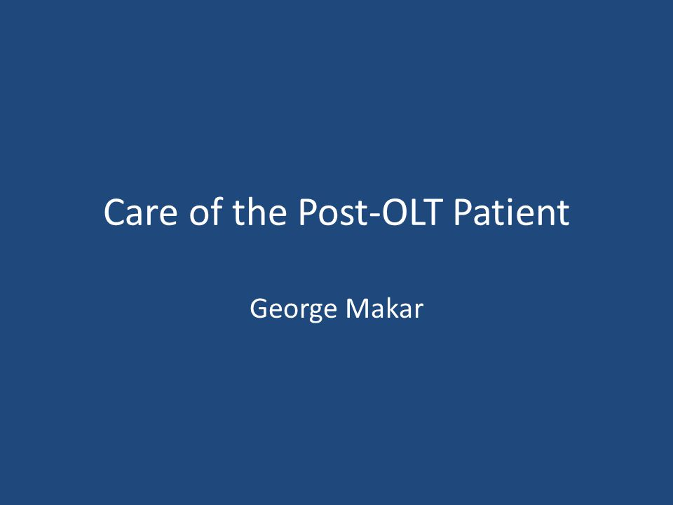 Care of the Post-OLT Patient George Makar