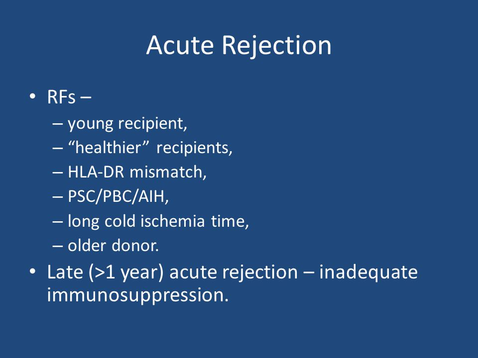 "Acute Rejection RFs – – young recipient, – ""healthier"" recipients, – HLA-DR mismatch, – PSC/PBC/AIH, – long cold ischemia time, – older donor. Late (>"