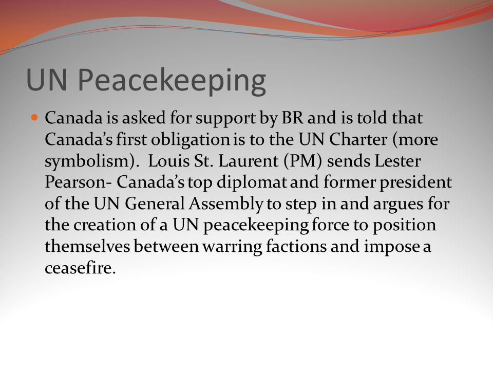 UN Peacekeeping Canada is asked for support by BR and is told that Canada's first obligation is to the UN Charter (more symbolism).