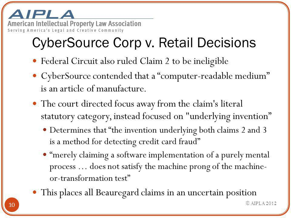 "CyberSource Corp v. Retail Decisions Federal Circuit also ruled Claim 2 to be ineligible CyberSource contended that a ""computer-readable medium"" is an"
