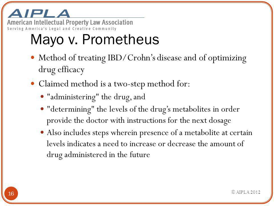 Mayo v. Prometheus Method of treating IBD/Crohn's disease and of optimizing drug efficacy Claimed method is a two-step method for: