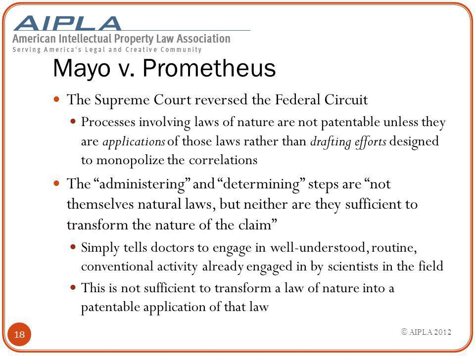 Mayo v. Prometheus The Supreme Court reversed the Federal Circuit Processes involving laws of nature are not patentable unless they are applications o