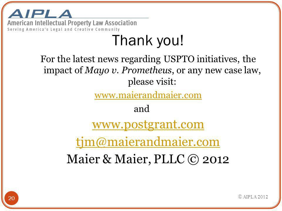 Thank you! For the latest news regarding USPTO initiatives, the impact of Mayo v. Prometheus, or any new case law, please visit: www.maierandmaier.com