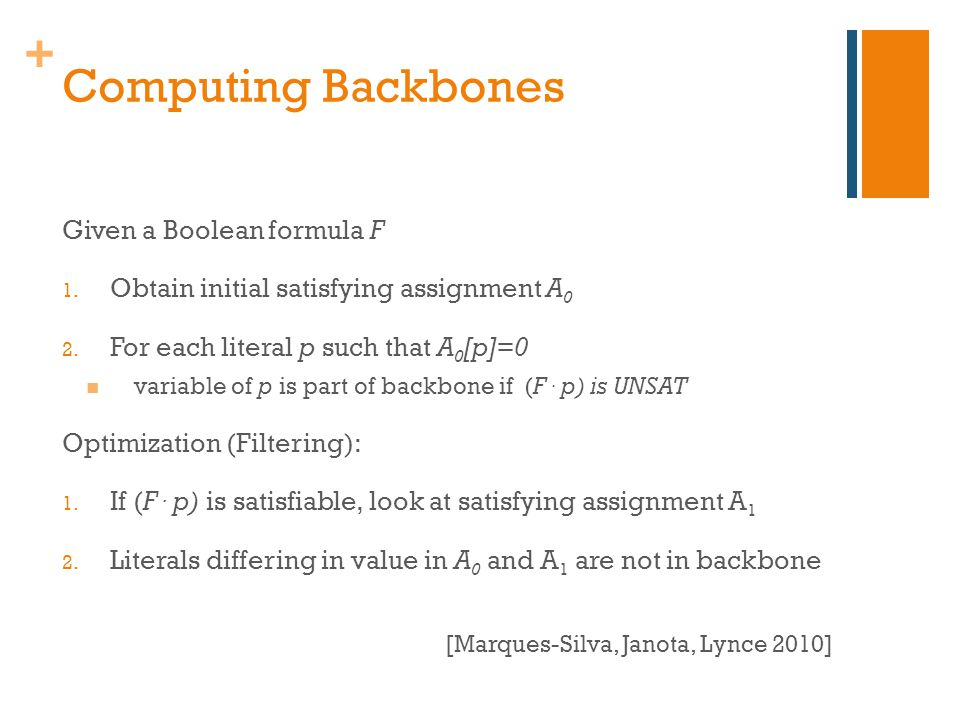 + Computing Backbones Given a Boolean formula F 1.