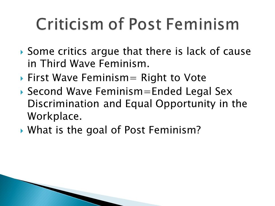  Some critics argue that there is lack of cause in Third Wave Feminism.