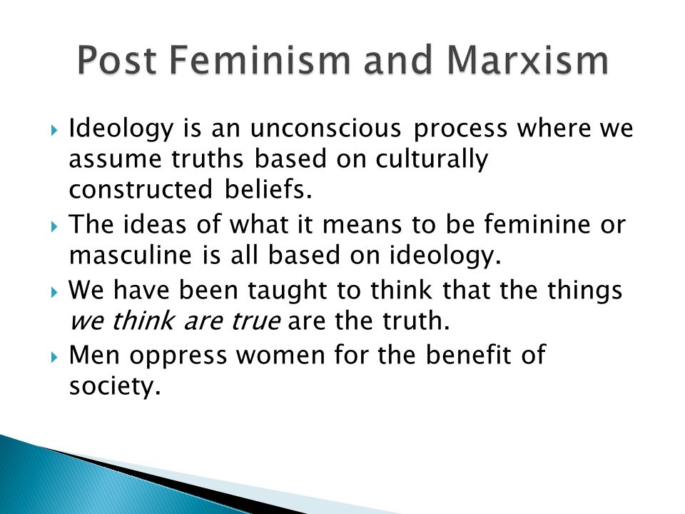  Ideology is an unconscious process where we assume truths based on culturally constructed beliefs.
