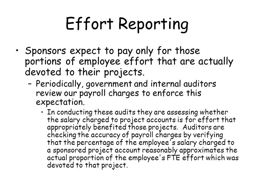 Effort Reporting Sponsors expect to pay only for those portions of employee effort that are actually devoted to their projects.