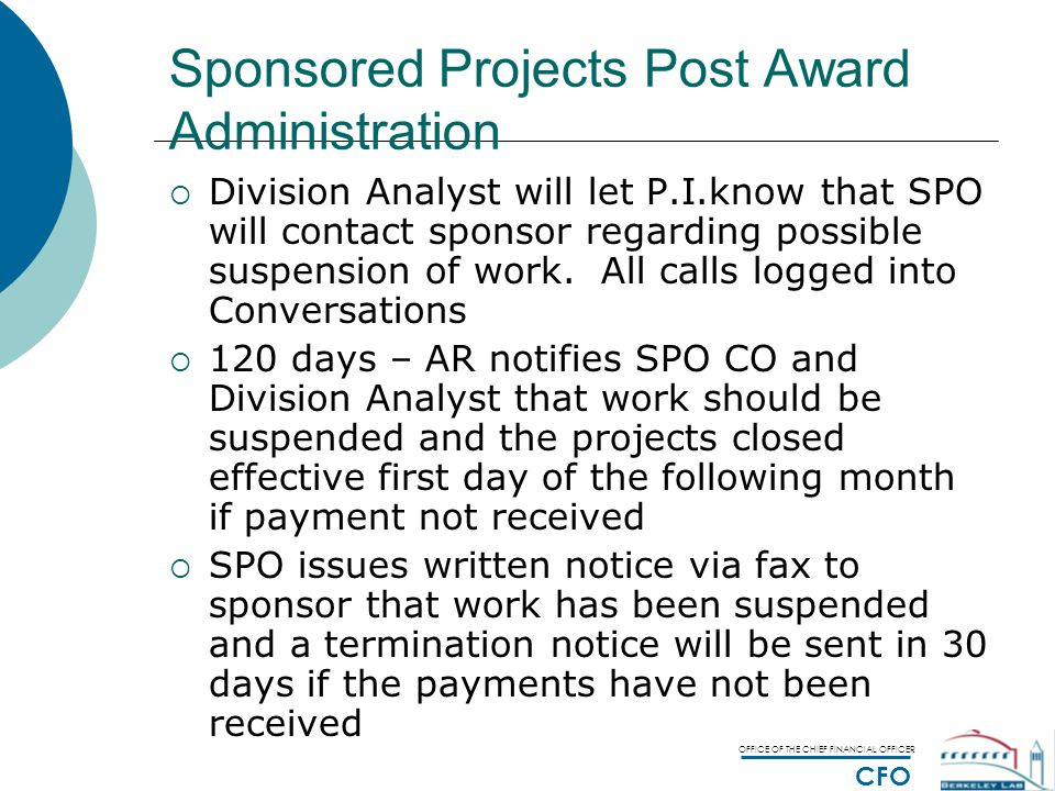 OFFICE OF THE CHIEF FINANCIAL OFFICER CFO Sponsored Projects Post Award Administration  Division Analyst will let P.I.know that SPO will contact sponsor regarding possible suspension of work.