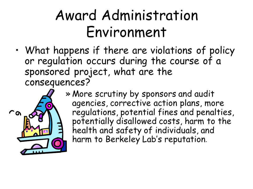 Award Administration Environment What happens if there are violations of policy or regulation occurs during the course of a sponsored project, what are the consequences.