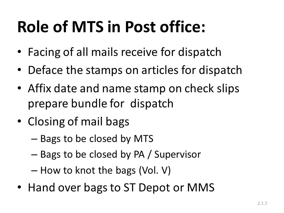 Receipt of Bags in Post offices Receipt of Mails – through MTS – From Station – From Bus Station – From Mail office What is your role in receiving & transferring of bags in your office.