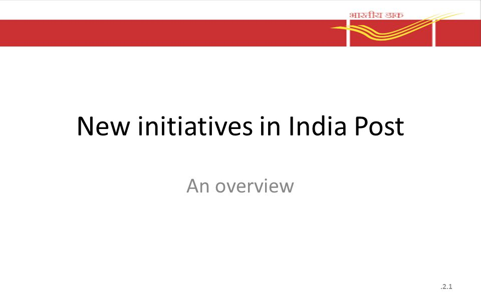 New initiatives in India Post An overview.2.1