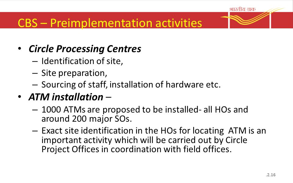 CBS – Preimplementation activities Circle Processing Centres – Identification of site, – Site preparation, – Sourcing of staff, installation of hardwa