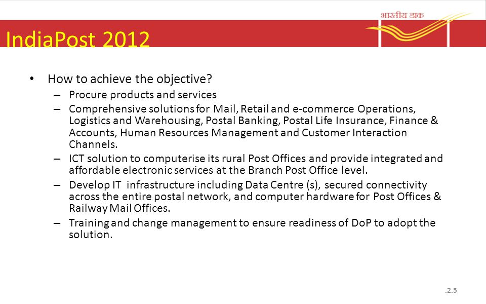 IndiaPost 2012 - Methodology Rural ICT Hardware Provider Rural ICT Mobile Device Platform Provider Core SI (Except Banking and PLI ) SI Financial Services (Core Banking, PLI) Data Centre Facility Network Integrator Postal Hardware Change Management.2.6