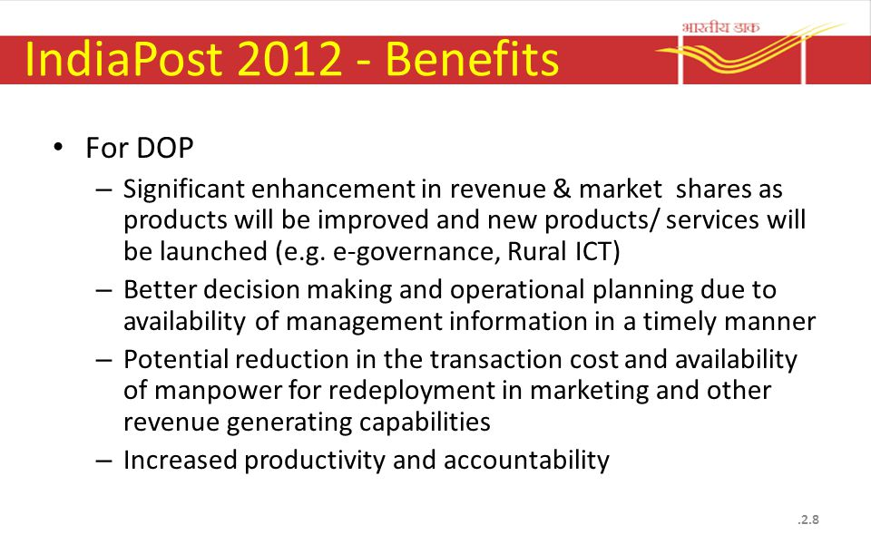 IndiaPost 2012 - Benefits For DOP – Significant enhancement in revenue & market shares as products will be improved and new products/ services will be launched (e.g.