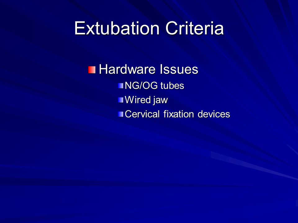 Extubation Criteria Hardware Issues NG/OG tubes Wired jaw Cervical fixation devices