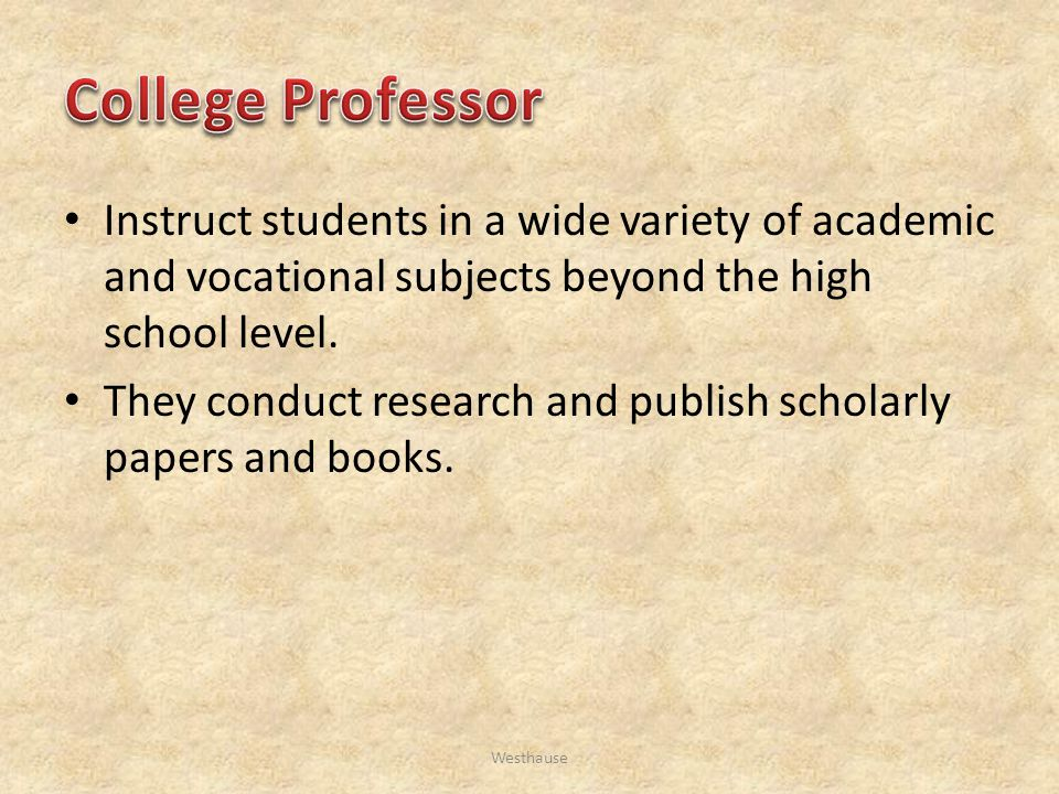 Instruct students in a wide variety of academic and vocational subjects beyond the high school level.