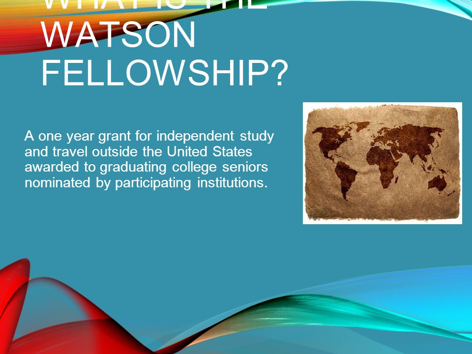 WHAT IS THE WATSON FELLOWSHIP.