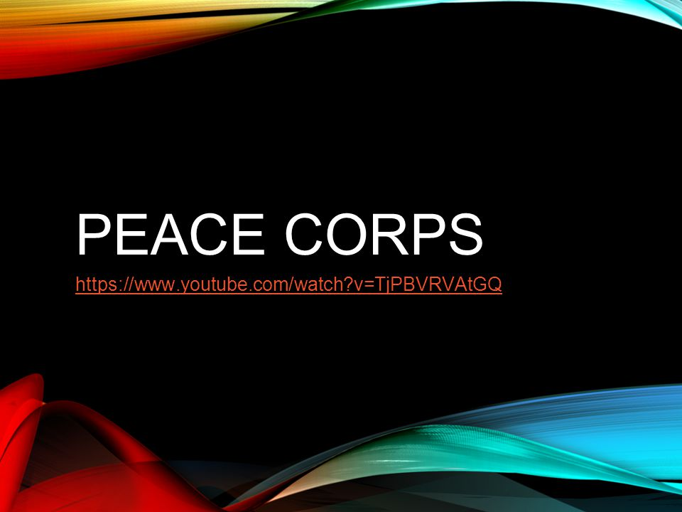 PEACE CORPS https://www.youtube.com/watch v=TjPBVRVAtGQ