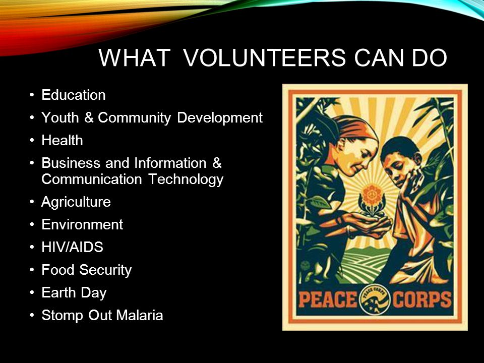 WHAT VOLUNTEERS CAN DO Education Youth & Community Development Health Business and Information & Communication Technology Agriculture Environment HIV/