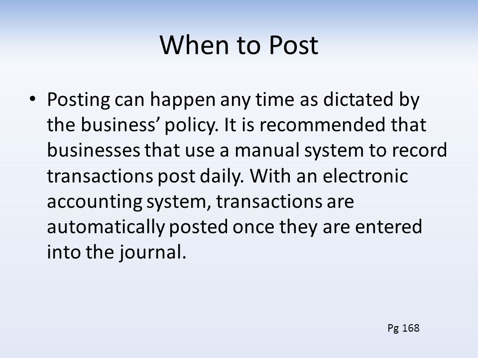 When to Post Posting can happen any time as dictated by the business' policy.