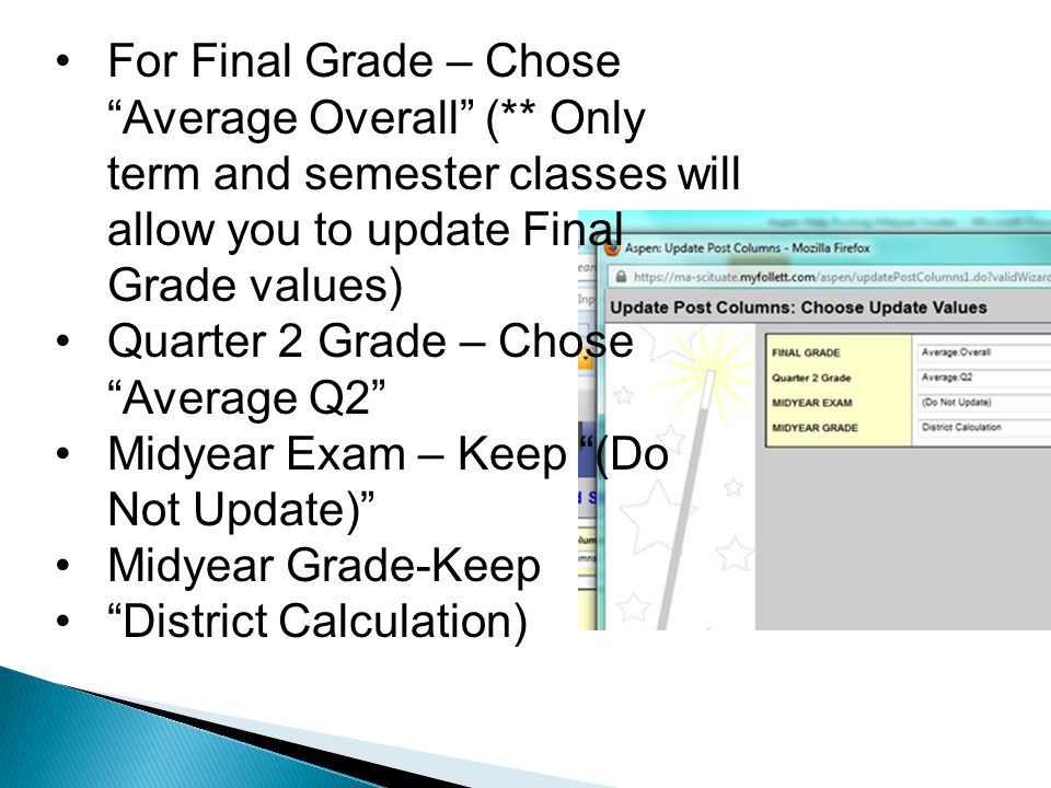 For Final Grade – Chose Average Overall (** Only term and semester classes will allow you to update Final Grade values) Quarter 2 Grade – Chose Average Q2 Midyear Exam – Keep (Do Not Update) Midyear Grade-Keep District Calculation)