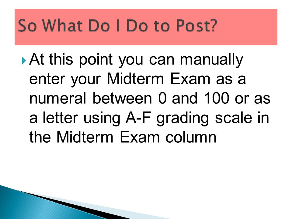  At this point you can manually enter your Midterm Exam as a numeral between 0 and 100 or as a letter using A-F grading scale in the Midterm Exam column