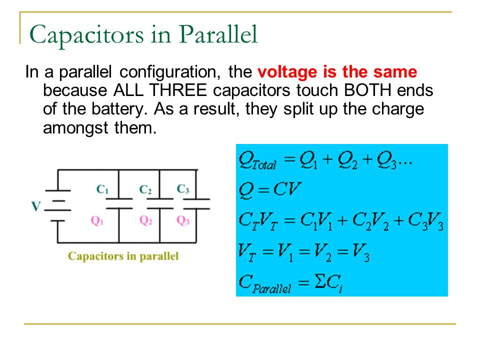Capacitors in Parallel In a parallel configuration, the voltage is the same because ALL THREE capacitors touch BOTH ends of the battery. As a result,