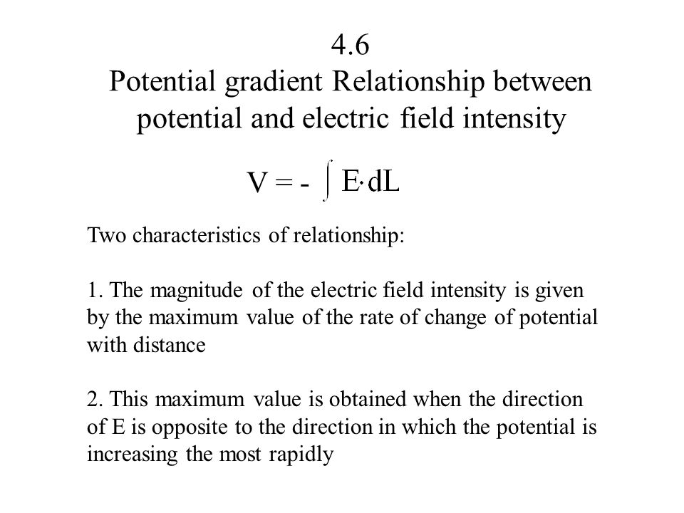 4.6 Potential gradient Relationship between potential and electric field intensity Two characteristics of relationship: 1. The magnitude of the electr