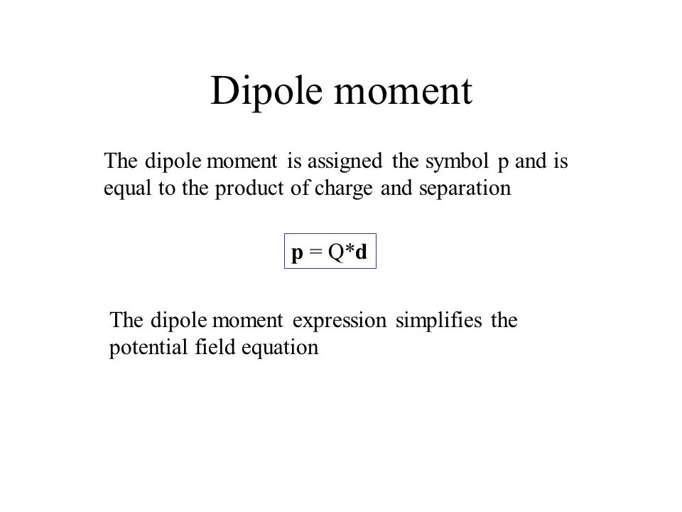 Dipole moment p = Q*d The dipole moment is assigned the symbol p and is equal to the product of charge and separation The dipole moment expression sim