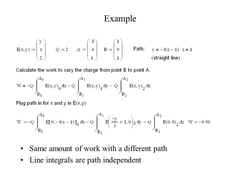 Same amount of work with a different path Line integrals are path independent