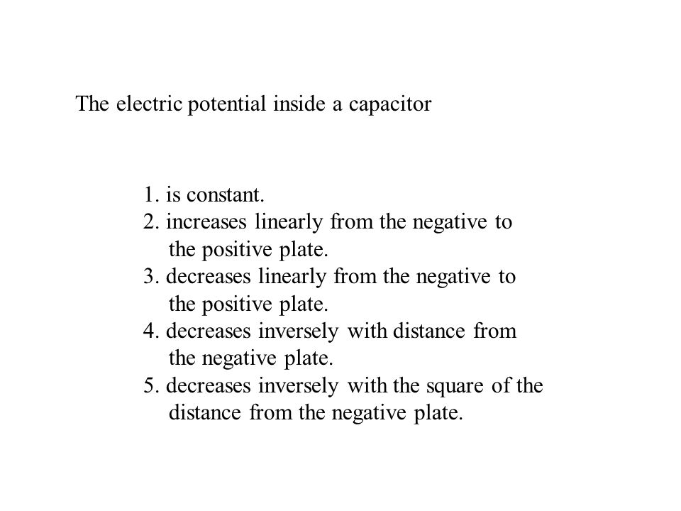 The electric potential inside a capacitor 1.is constant.