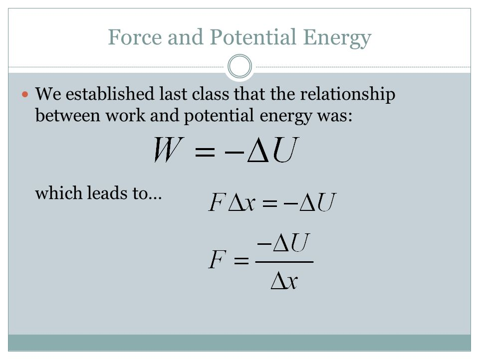 Force and Potential Energy We established last class that the relationship between work and potential energy was: which leads to…