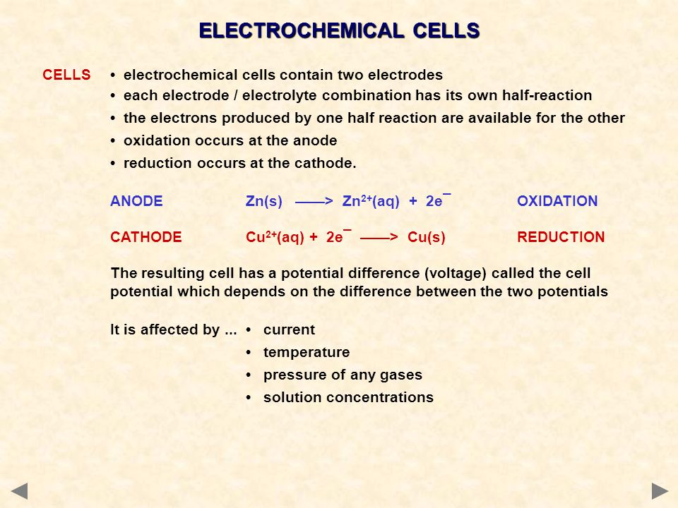 CELLS electrochemical cells contain two electrodes each electrode / electrolyte combination has its own half-reaction the electrons produced by one ha