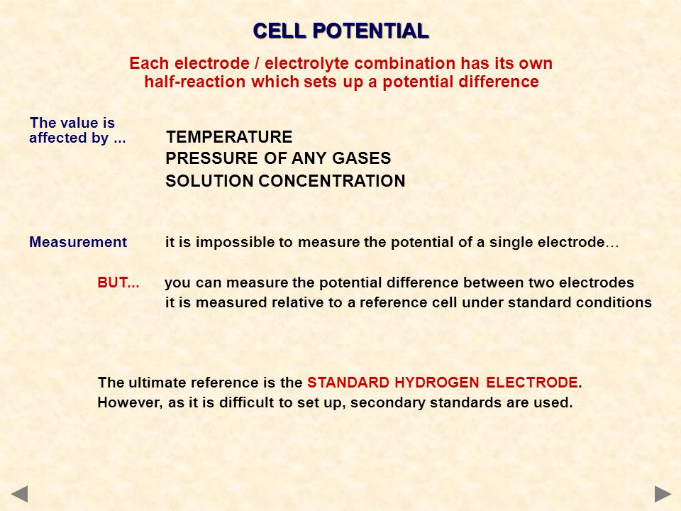 CELL POTENTIAL Each electrode / electrolyte combination has its own half-reaction which sets up a potential difference The value is affected by... TEM