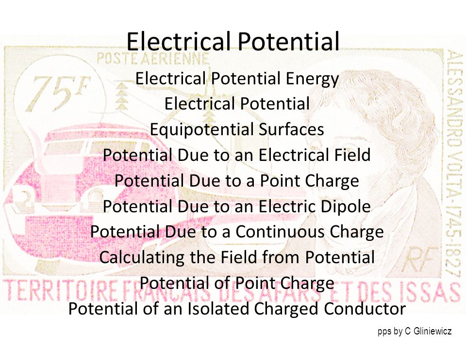 Electrical Potential Electrical Potential Energy Electrical Potential Equipotential Surfaces Potential Due to an Electrical Field Potential Due to a P