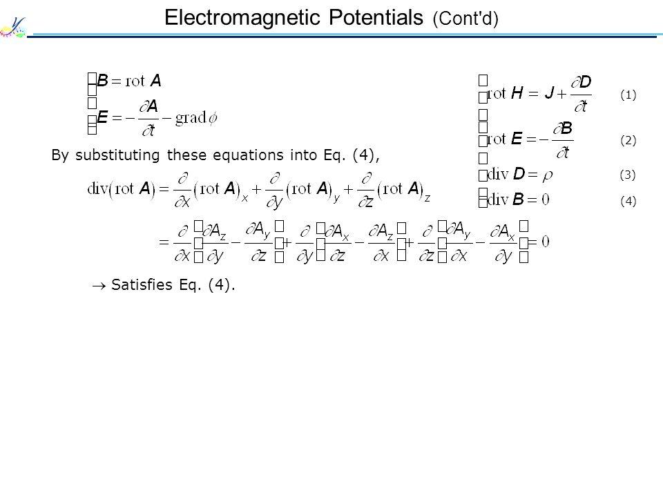 Electromagnetic Potentials (Cont d) (1) (2) (3) (4)  Satisfies Eq.