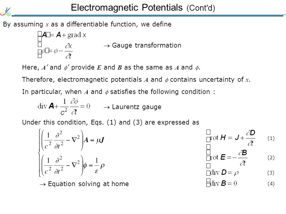 Electromagnetic Potentials (Cont'd)  Gauge transformation Here, A ' and ' provide E and B as the same as A and . By assuming x as a differentiable