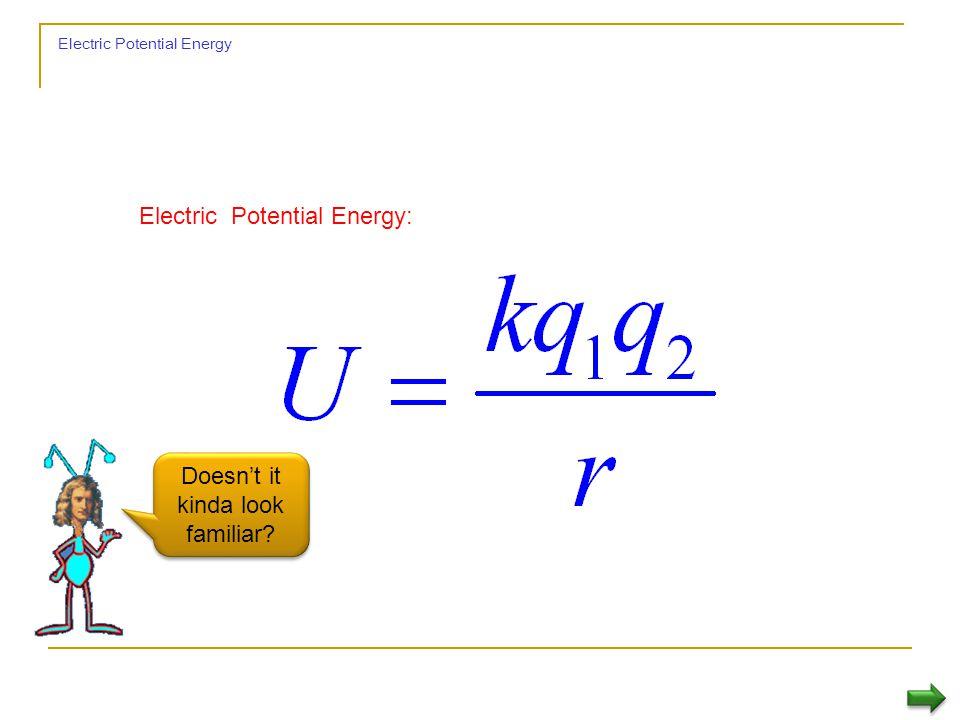 Electric Potential Energy Electric Potential Energy: Doesn't it kinda look familiar?