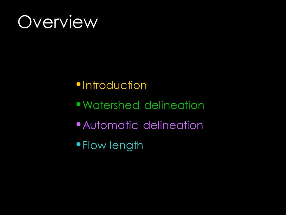 Overview Introduction Watershed delineation Automatic delineation Flow length