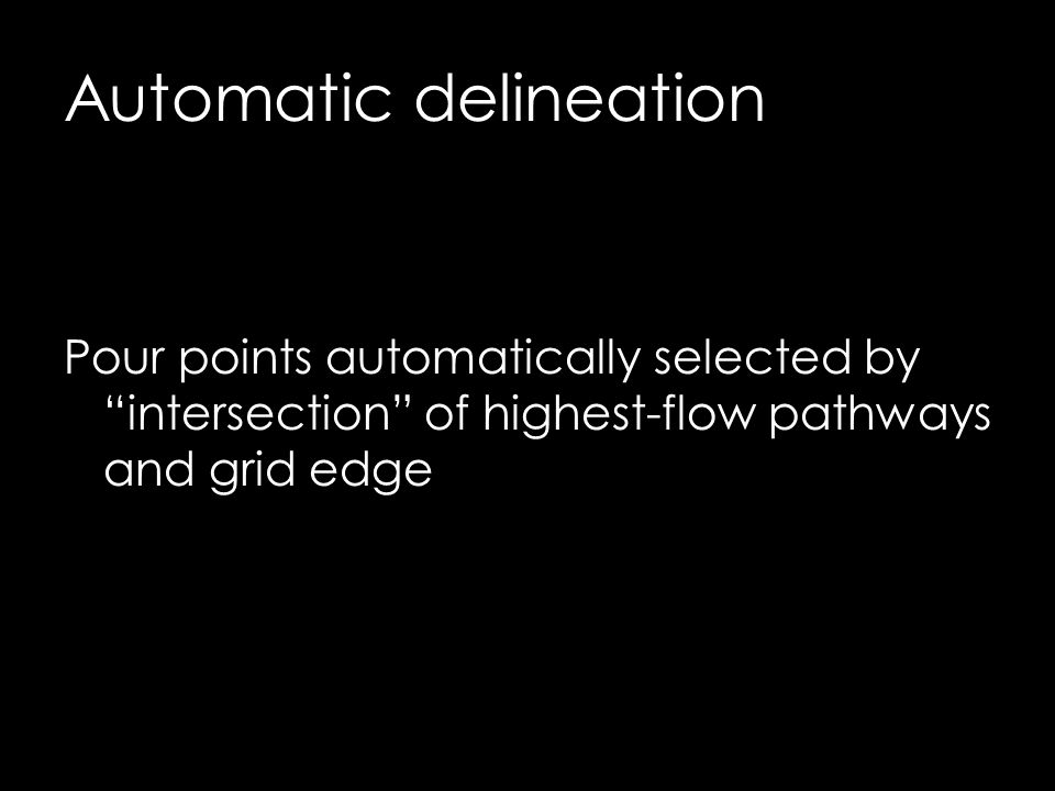 "Pour points automatically selected by ""intersection"" of highest-flow pathways and grid edge"