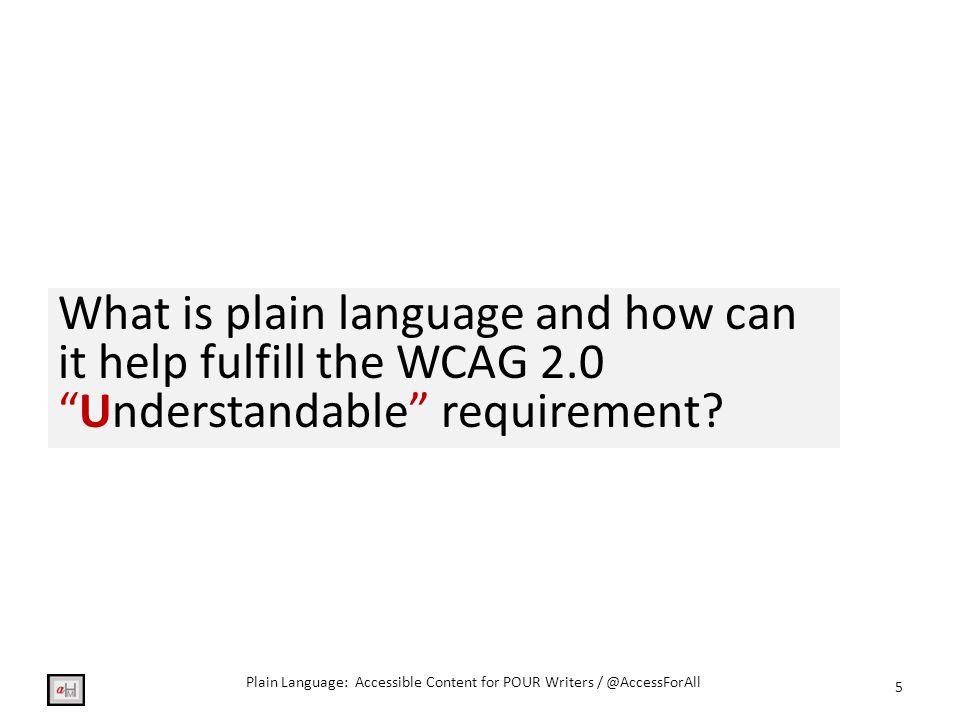 Resources: Plain Language Plain Language Checklist: http://www.plainlanguage.gov/howto/quickrefer ence/checklist.cfm http://www.plainlanguage.gov/howto/quickrefer ence/checklist.cfm Comprehensive Plain Language Guidelines: http://www.plainlanguage.gov/howto/guidelines /FederalPLGuidelines/FederalPLGuidelines.pdf http://www.plainlanguage.gov/howto/guidelines /FederalPLGuidelines/FederalPLGuidelines.pdf Test Your Content (methods): http://www.plainlanguage.gov/howto/guidelines /FederalPLGuidelines/testing.cfm http://www.plainlanguage.gov/howto/guidelines /FederalPLGuidelines/testing.cfm 36 Plain Language: Accessible Content for POUR Writers / @AccessForAll