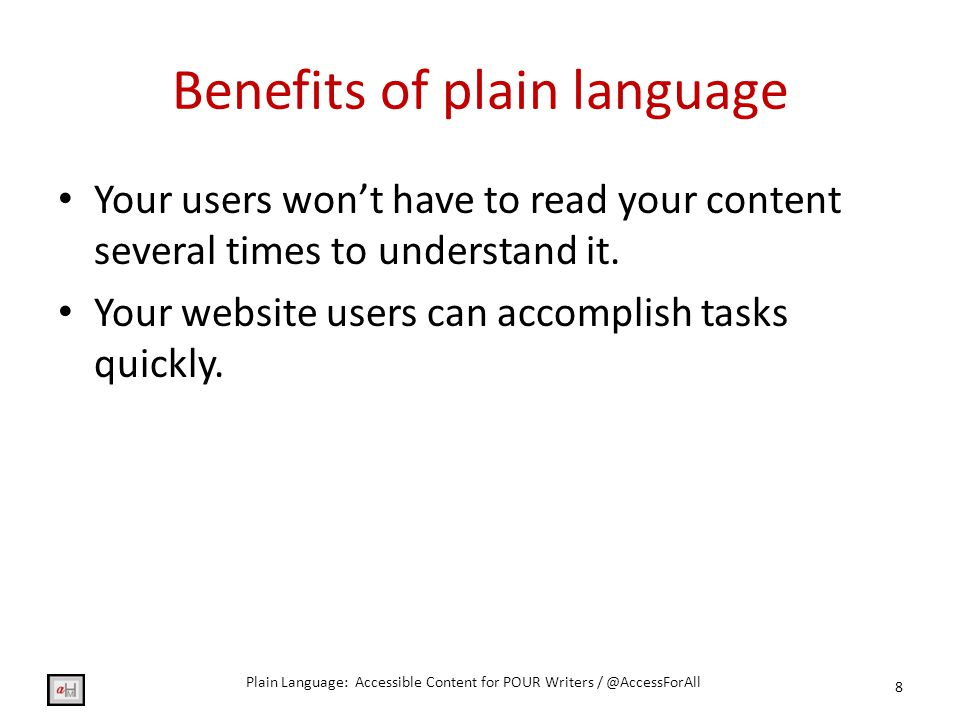 Benefits of plain language People will respect your brand, and see your site as authoritative (this is not limited to for- profit sites).