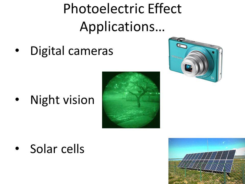 Applications… Digital cameras Night vision Solar cells