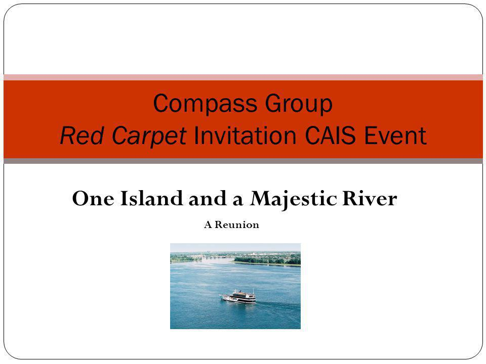 Invitation Compass Group is pleased to invite the CAIS Members to a dinner on board the Cavalier Maxime up the St-Lawrence River, October 13th, 2011.
