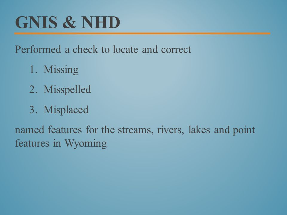 GNIS & NHD Performed a check to locate and correct 1.Missing 2.Misspelled 3.Misplaced named features for the streams, rivers, lakes and point features in Wyoming